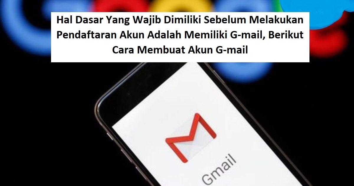 Hal Dasar Yang Wajib Dimiliki Sebelum Melakukan Pendaftaran Akun Adalah Memiliki G-mail, Berikut Cara Membuat Akun G-mail