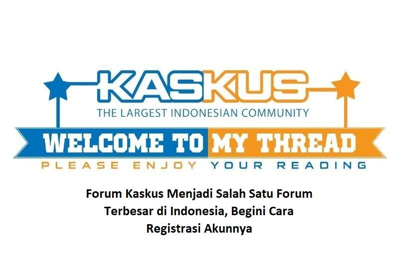 Forum Kaskus Menjadi Salah Satu Forum Terbesar di Indonesia, Begini Cara Registrasi Akunnya