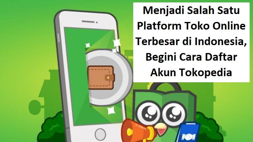 Menjadi Salah Satu Platform Toko Online Terbesar di Indonesia, Begini Cara Daftar Akun Tokopedia