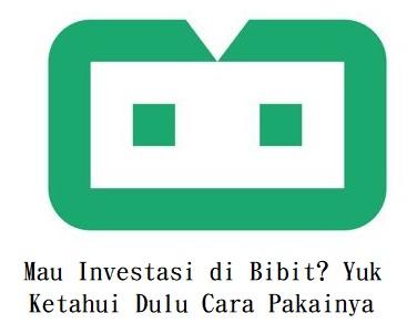 Mau Investasi di Bibit? Yuk Ketahui Dulu Cara Pakainya