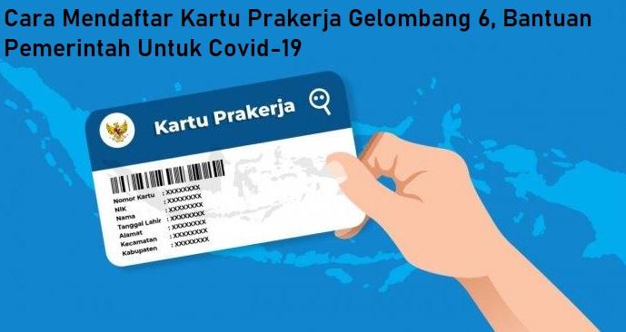 Cara Mendaftar Kartu Prakerja Gelombang 6, Bantuan Pemerintah Untuk Covid-19