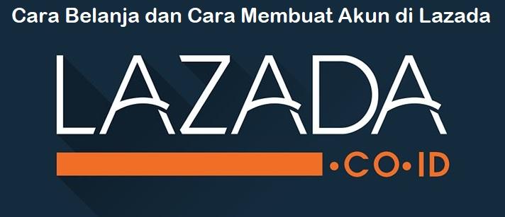 Cara Belanja dan Cara Membuat Akun di Lazada