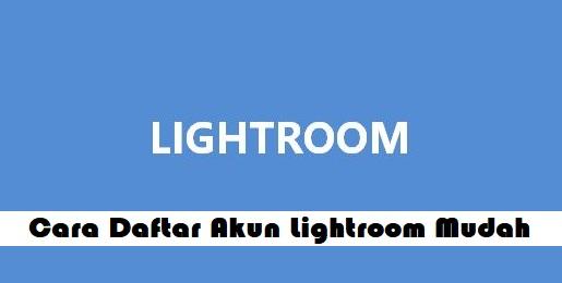 Cara Daftar Akun Lightroom Mudah